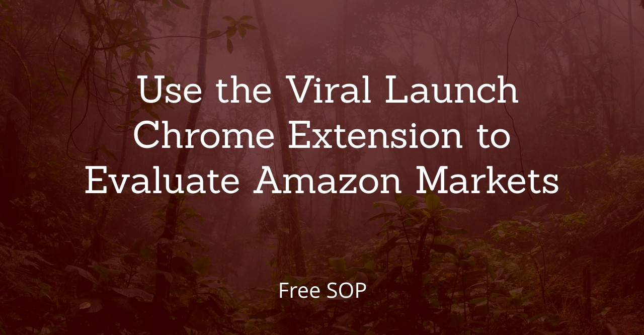 Use the Viral Launch Chrome Extension to Evaluate Amazon Markets