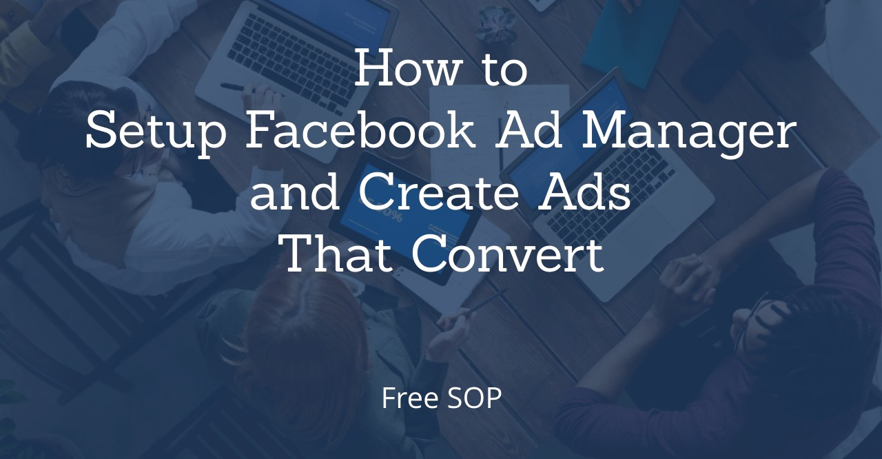 How to Setup Facebook Ad Manager and Create Ads That Convert